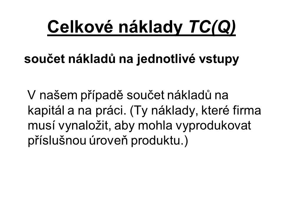 Celkové náklady TC(Q) součet nákladů na jednotlivé vstupy V našem případě součet nákladů na kapitál a na práci.