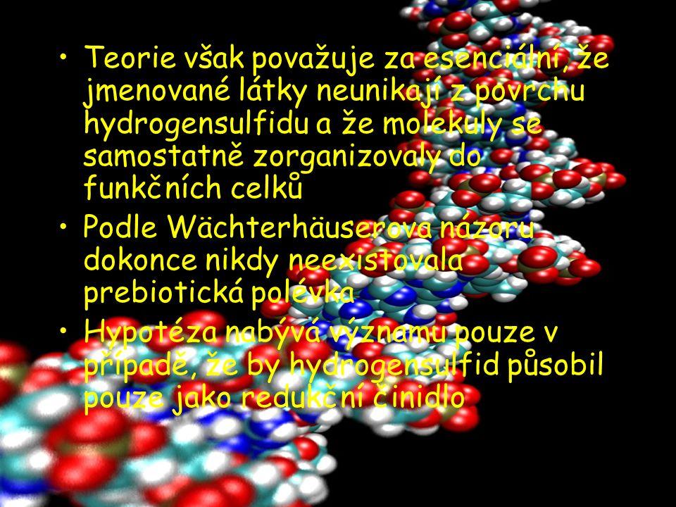 Teorie však považuje za esenciální, že jmenované látky neunikají z povrchu hydrogensulfidu a že molekuly se samostatně zorganizovaly do funkčních celk