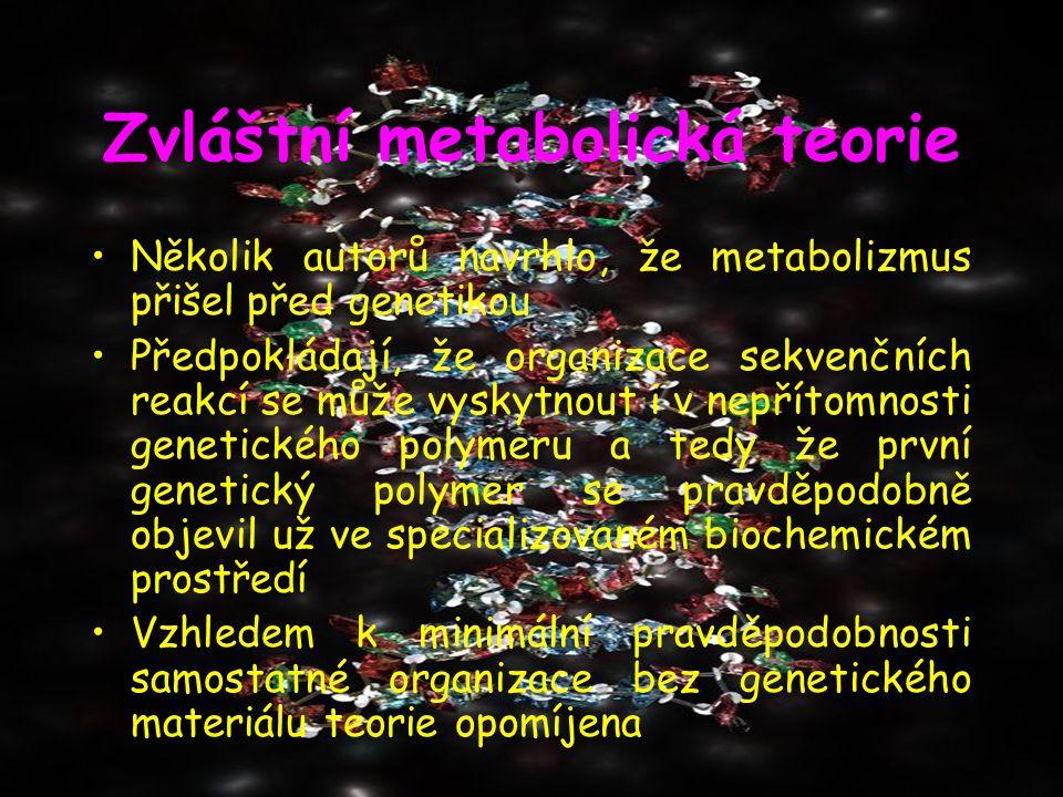 Zvláštní metabolická teorie Několik autorů navrhlo, že metabolizmus přišel před genetikou Předpokládají, že organizace sekvenčních reakcí se může vysk