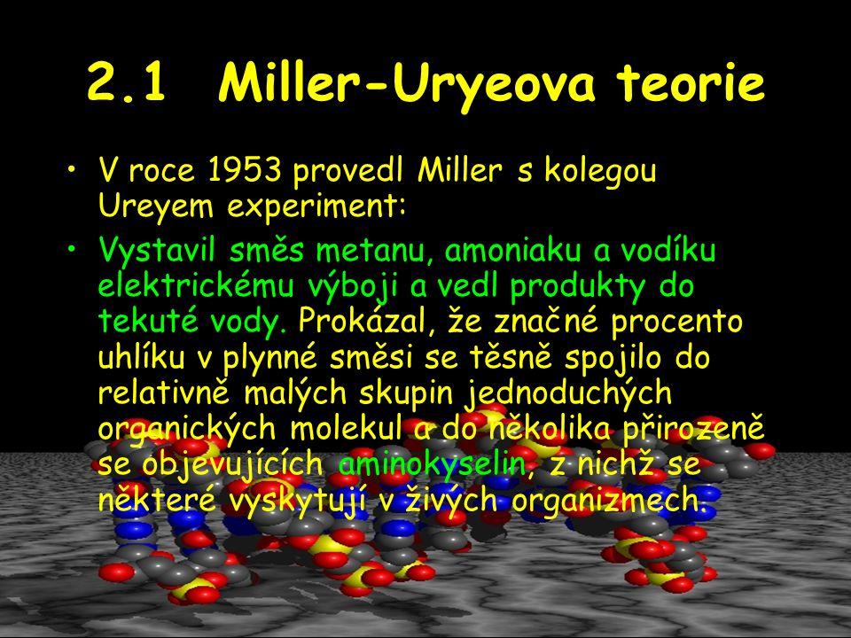 2.1 Miller-Uryeova teorie V roce 1953 provedl Miller s kolegou Ureyem experiment: Vystavil směs metanu, amoniaku a vodíku elektrickému výboji a vedl p