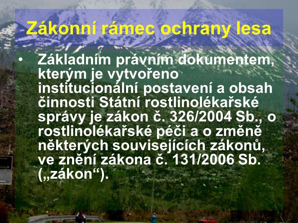 Zákonní rámec ochrany lesa Základním právním dokumentem, kterým je vytvořeno institucionální postavení a obsah činnosti Státní rostlinolékařské správy
