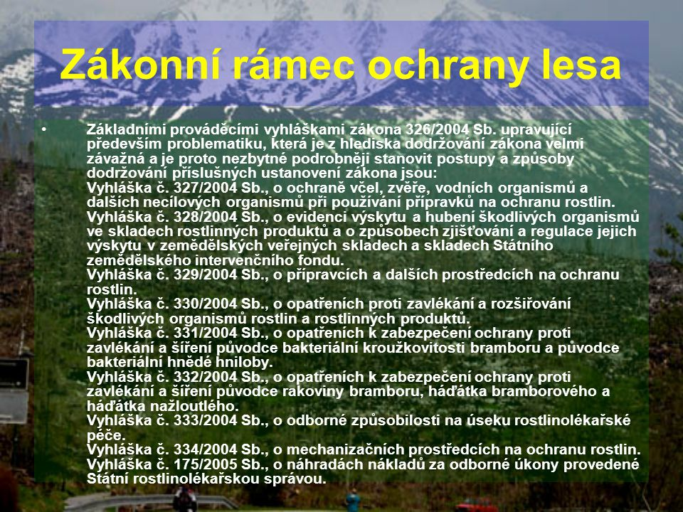 Zákonní rámec ochrany lesa Základními prováděcími vyhláškami zákona 326/2004 Sb. upravující především problematiku, která je z hlediska dodržování zák