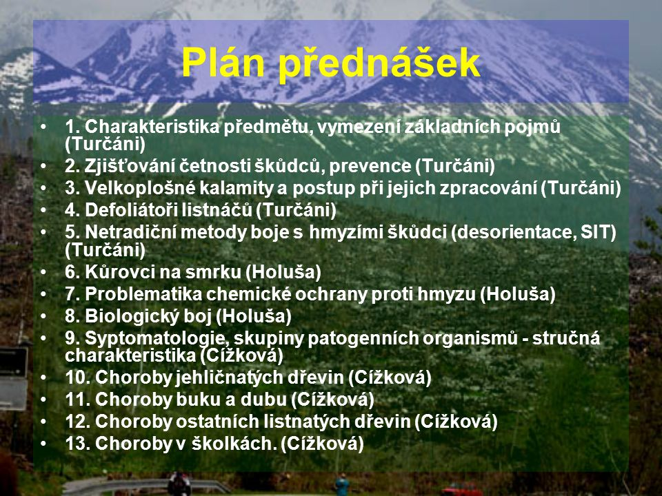 Plán přednášek 1. Charakteristika předmětu, vymezení základních pojmů (Turčáni) 2. Zjišťování četnosti škůdců, prevence (Turčáni) 3. Velkoplošné kalam