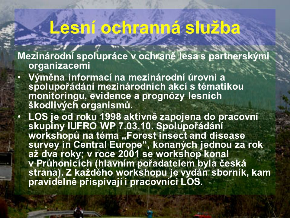 Mezinárodní spolupráce v ochraně lesa s partnerskými organizacemi Výměna informací na mezinárodní úrovni a spolupořádání mezinárodních akcí s tématiko