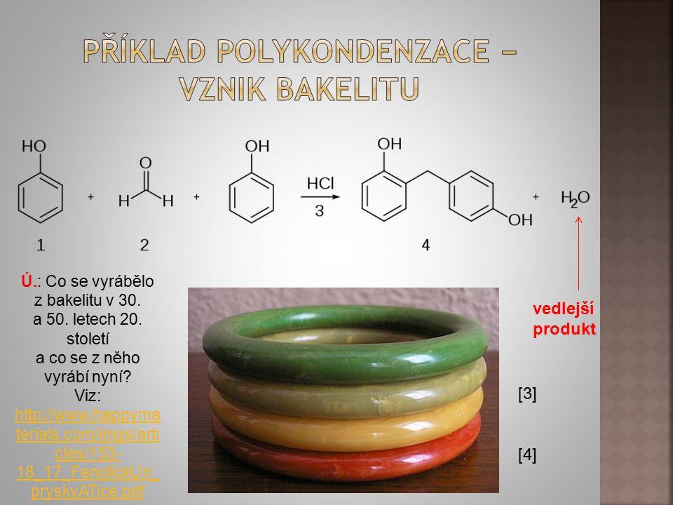 [3] [4] vedlejší produkt Ú.: Co se vyrábělo z bakelitu v 30. a 50. letech 20. století a co se z něho vyrábí nyní? Viz: http://www.happyma terials.com/