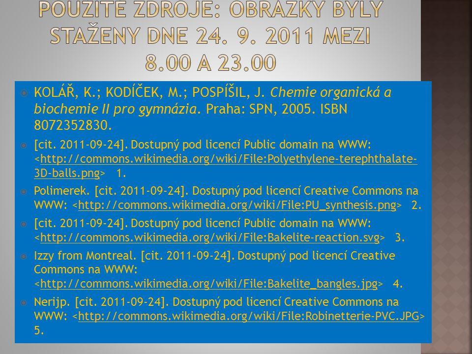  KOLÁŘ, K.; KODÍČEK, M.; POSPÍŠIL, J. Chemie organická a biochemie II pro gymnázia. Praha: SPN, 2005. ISBN 8072352830.  [cit. 2011-09-24]. Dostupný