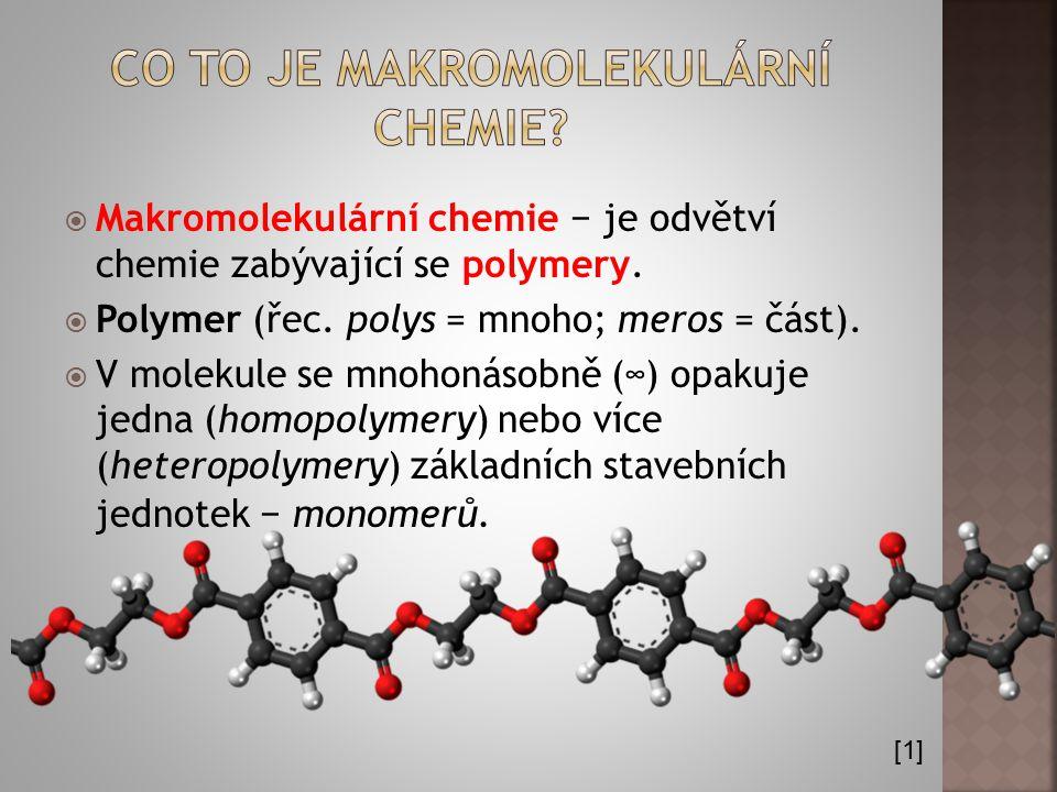  Makromolekulární chemie − je odvětví chemie zabývající se polymery.  Polymer (řec. polys = mnoho; meros = část).  V molekule se mnohonásobně (∞) o