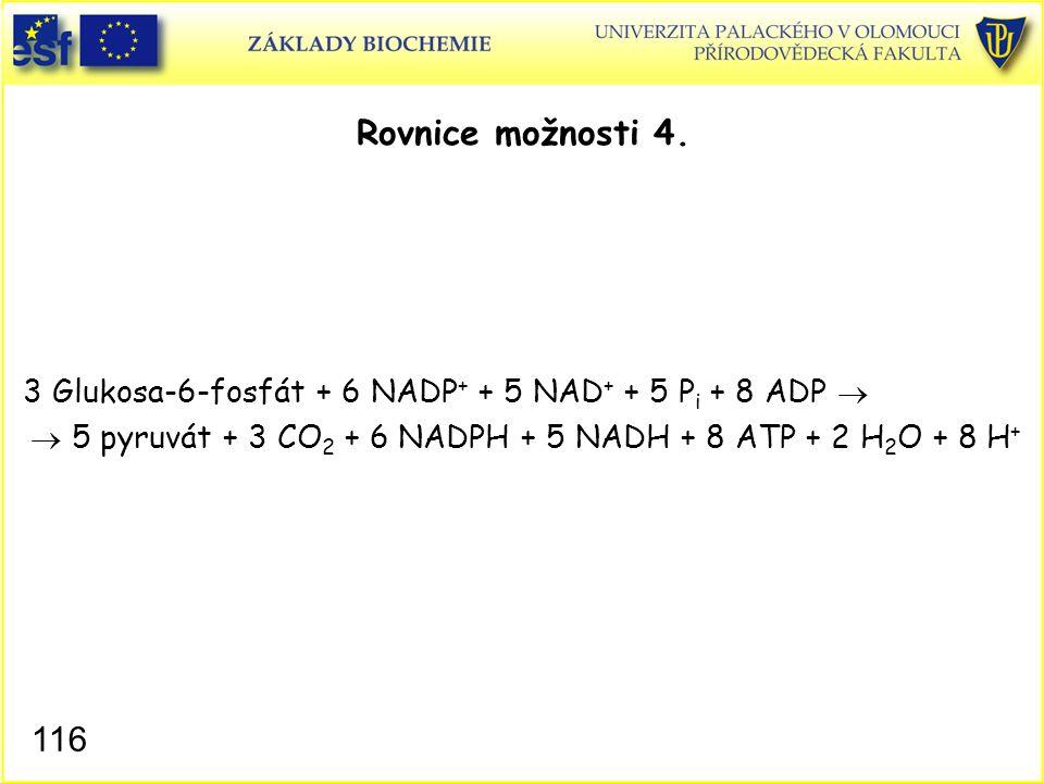 116 Rovnice možnosti 4. 3 Glukosa-6-fosfát + 6 NADP + + 5 NAD + + 5 P i + 8 ADP   5 pyruvát + 3 CO 2 + 6 NADPH + 5 NADH + 8 ATP + 2 H 2 O + 8 H +