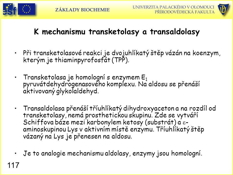 117 K mechanismu transketolasy a transaldolasy Při transketolasové reakci je dvojuhlíkatý štěp vázán na koenzym, kterým je thiaminpyrofosfát (TPP). Tr