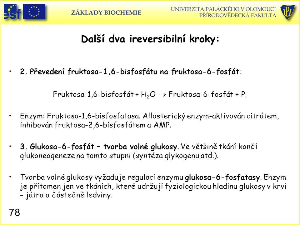 78 Další dva ireversibilní kroky: 2. Převedení fruktosa-1,6-bisfosfátu na fruktosa-6-fosfát: Fruktosa-1,6-bisfosfát + H 2 O  Fruktosa-6-fosfát + P i