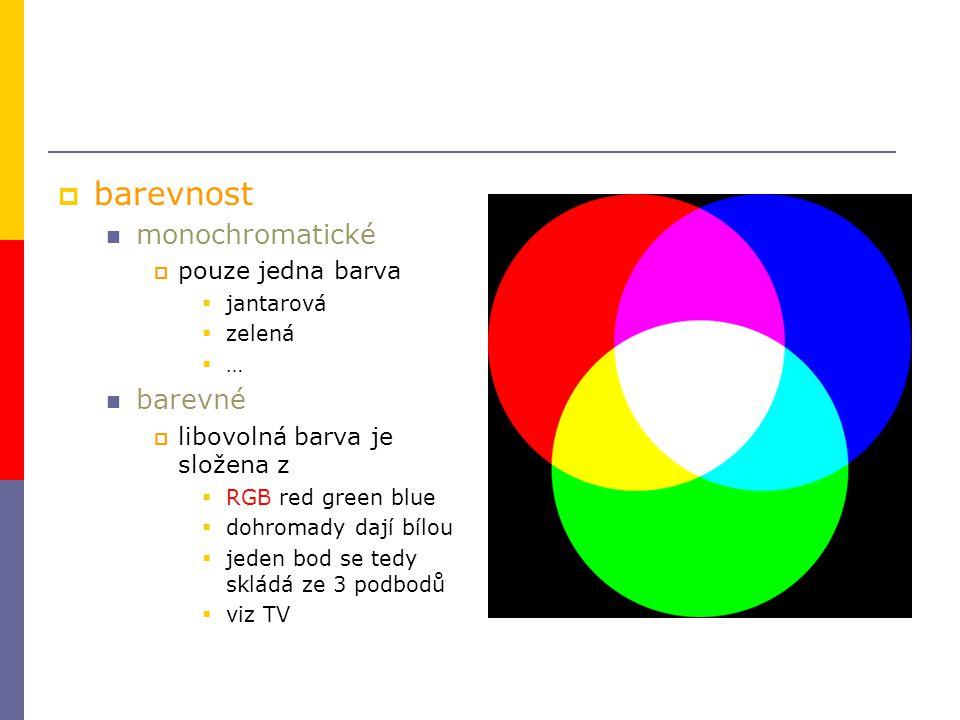  barevnost monochromatické  pouze jedna barva  jantarová  zelená  … barevné  libovolná barva je složena z  RGB red green blue  dohromady dají