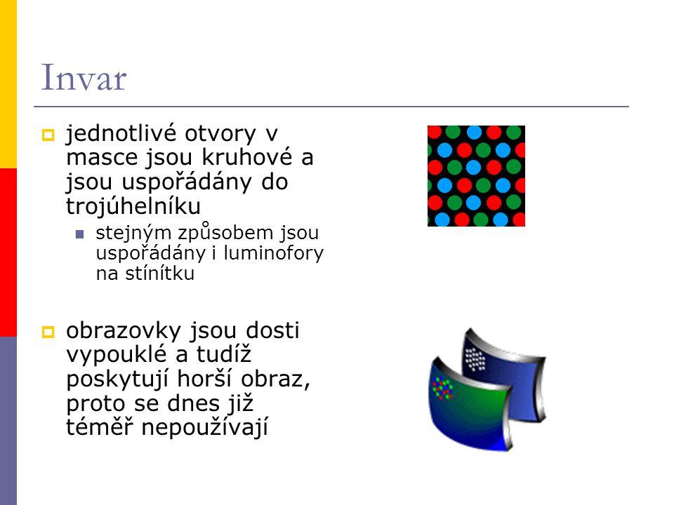 Invar  jednotlivé otvory v masce jsou kruhové a jsou uspořádány do trojúhelníku stejným způsobem jsou uspořádány i luminofory na stínítku  obrazovky