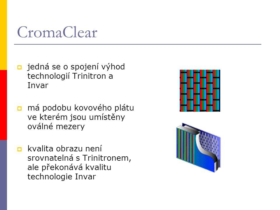 CromaClear  jedná se o spojení výhod technologií Trinitron a Invar  má podobu kovového plátu ve kterém jsou umístěny oválné mezery  kvalita obrazu