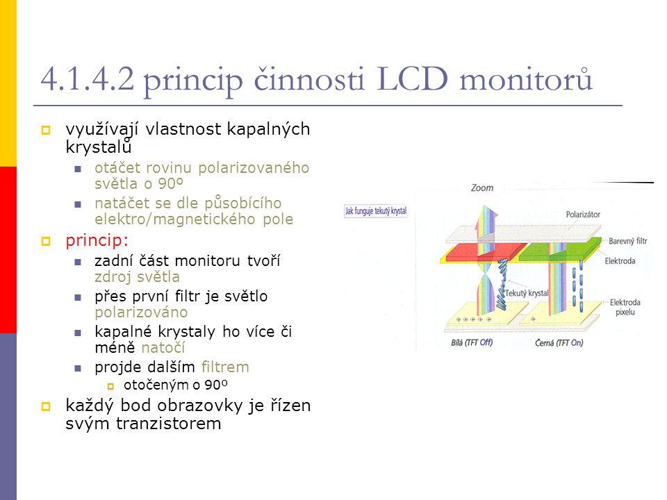 4.1.4.2 princip činnosti LCD monitorů  využívají vlastnost kapalných krystalů otáčet rovinu polarizovaného světla o 90º natáčet se dle působícího ele