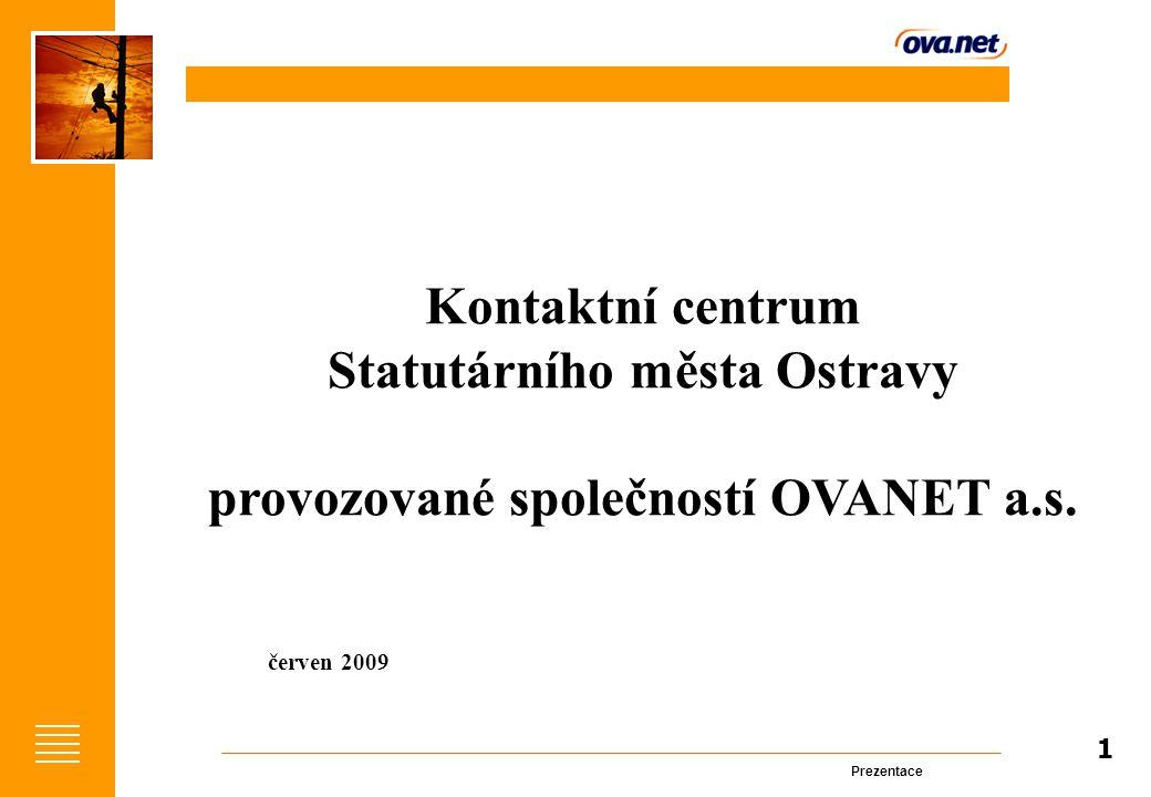 Prezentace 1 Kontaktní centrum Statutárního města Ostravy provozované společností OVANET a.s.