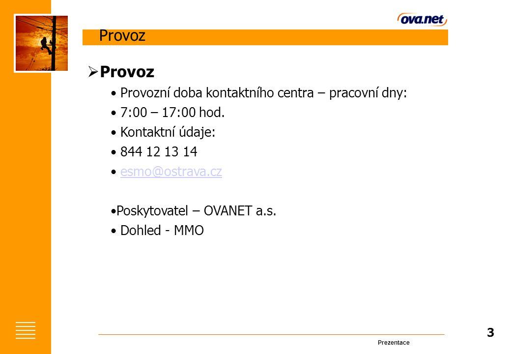Prezentace Provoz 3  Provoz Provozní doba kontaktního centra – pracovní dny: 7:00 – 17:00 hod.