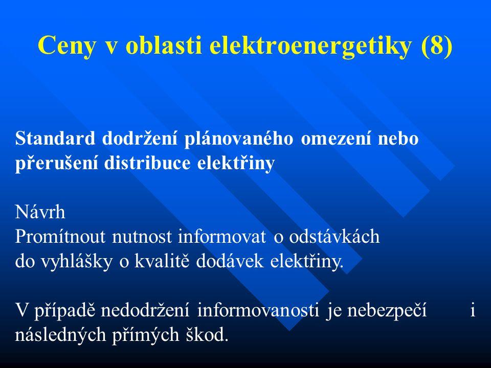 Ceny v oblasti elektroenergetiky (8) Standard dodržení plánovaného omezení nebo přerušení distribuce elektřiny Návrh Promítnout nutnost informovat o odstávkách do vyhlášky o kvalitě dodávek elektřiny.