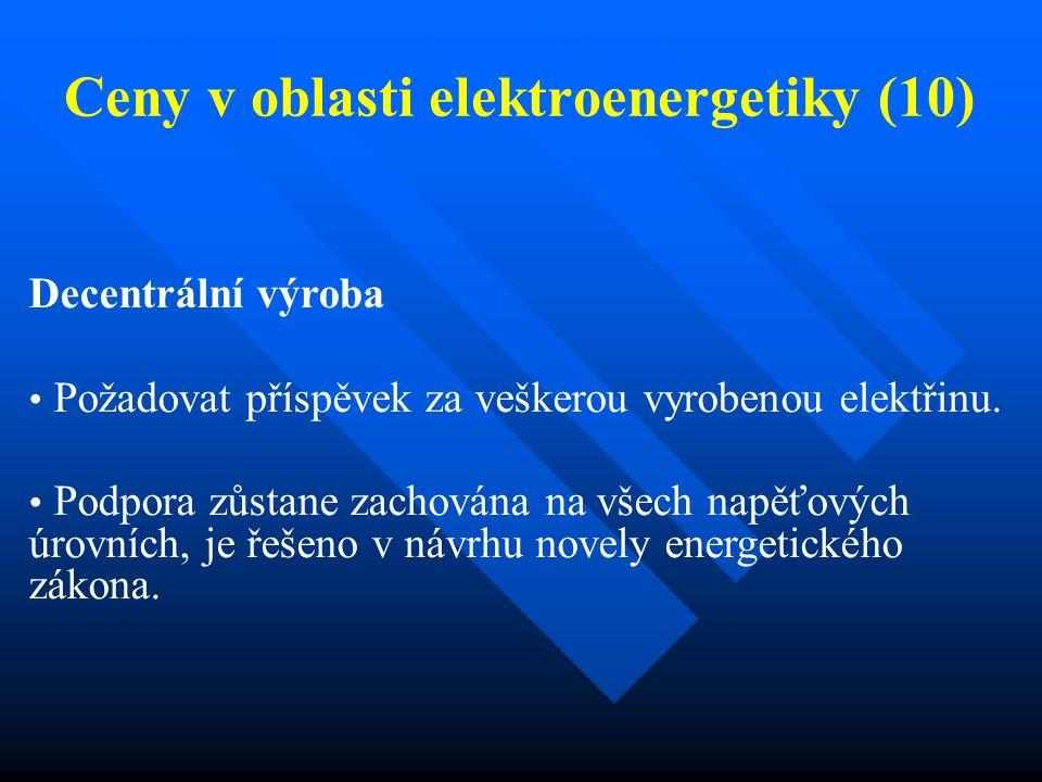 Ceny v oblasti elektroenergetiky (10) Decentrální výroba Požadovat příspěvek za veškerou vyrobenou elektřinu.