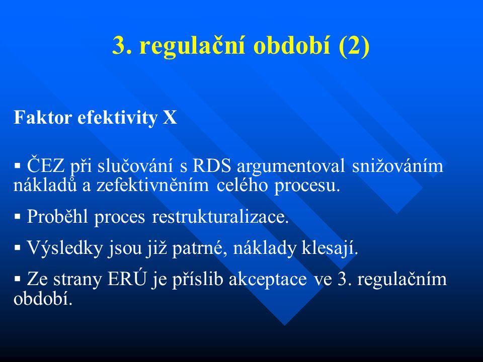 3. regulační období (2) Faktor efektivity X  ČEZ při slučování s RDS argumentoval snižováním nákladů a zefektivněním celého procesu.  Proběhl proces