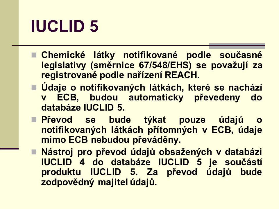 IUCLID 5 Chemické látky notifikované podle současné legislativy (směrnice 67/548/EHS) se považují za registrované podle nařízení REACH.