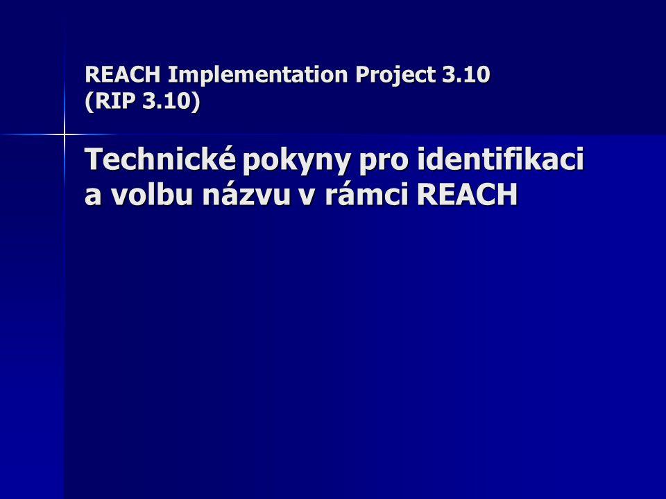 REACH Implementation Project 3.10 (RIP 3.10) Technické pokyny pro identifikaci a volbu názvu v rámci REACH