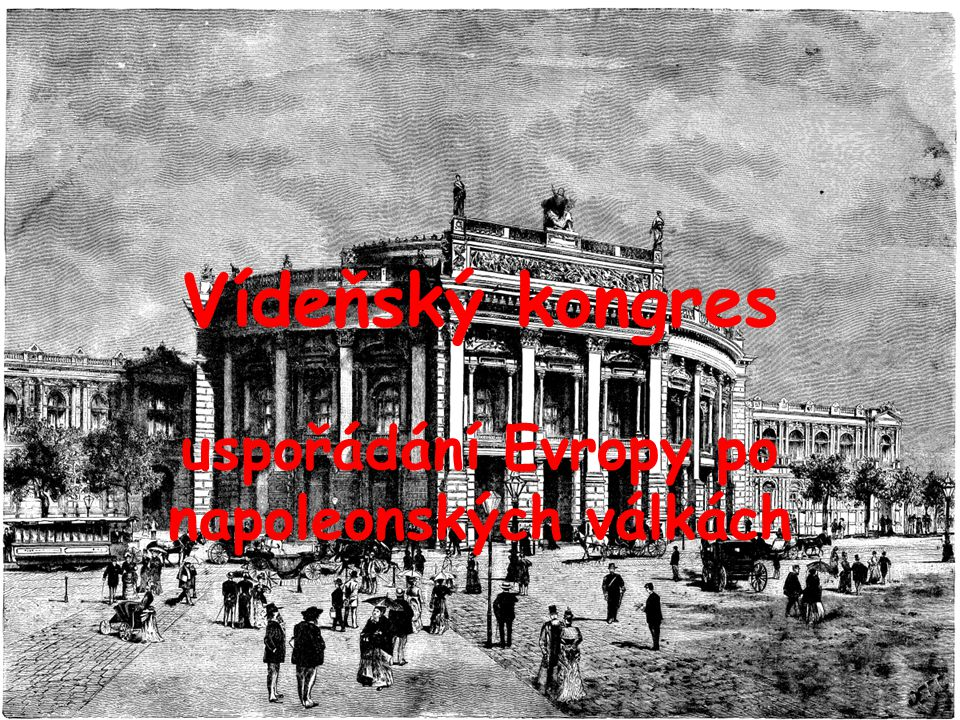 Vídeňský kongres uspořádání Evropy po napoleonských válkách