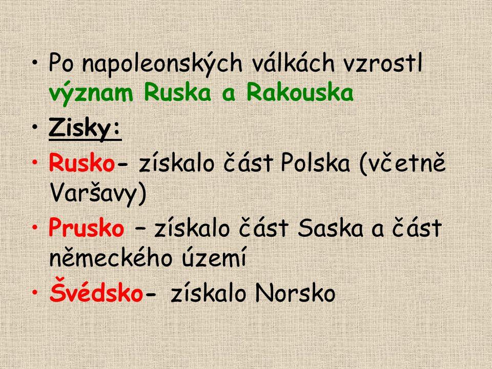 Po napoleonských válkách vzrostl význam Ruska a Rakouska Zisky: Rusko- získalo část Polska (včetně Varšavy) Prusko – získalo část Saska a část německé