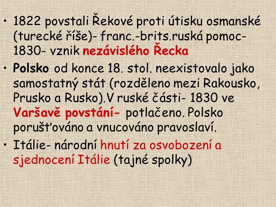 1822 povstali Řekové proti útisku osmanské (turecké říše)- franc.-brits.ruská pomoc- 1830- vznik nezávislého Řecka Polsko od konce 18. stol. neexistov