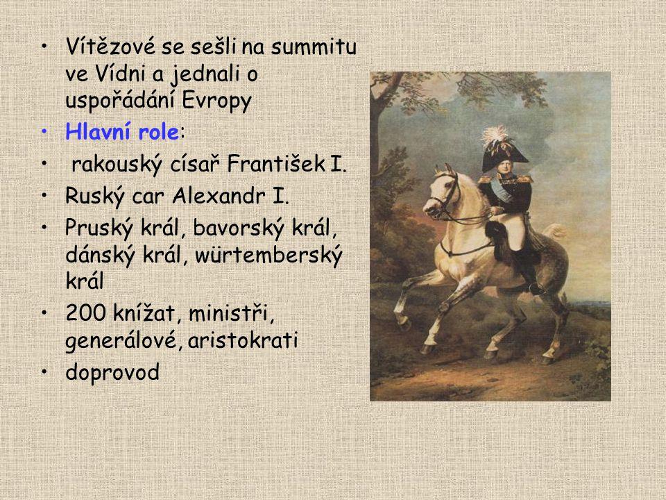 Vítězové se sešli na summitu ve Vídni a jednali o uspořádání Evropy Hlavní role: rakouský císař František I. Ruský car Alexandr I. Pruský král, bavors