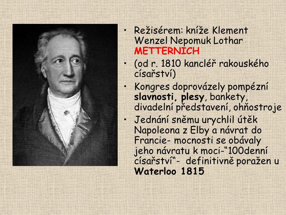 Režisérem: kníže Klement Wenzel Nepomuk Lothar METTERNICH (od r. 1810 kancléř rakouského císařství) Kongres doprovázely pompézní slavnosti, plesy, ban