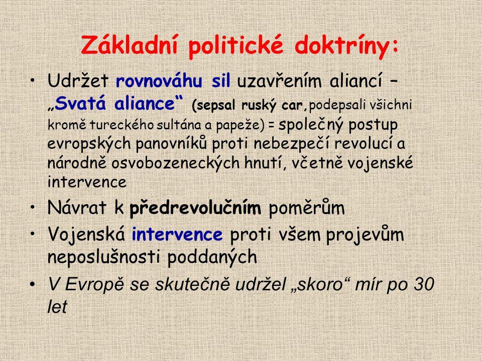 """Základní politické doktríny: Udržet rovnováhu sil uzavřením aliancí – """"Svatá aliance"""" (sepsal ruský car,podepsali všichni kromě tureckého sultána a pa"""