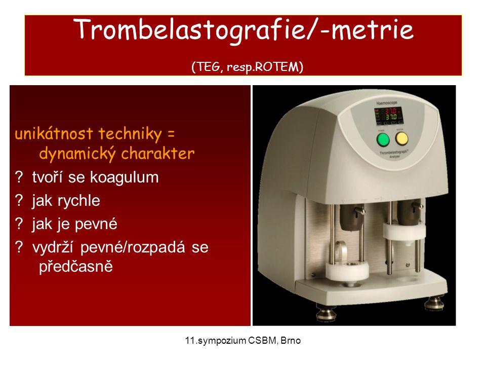 11.sympozium CSBM, Brno Trombelastografie/-metrie (TEG, resp.ROTEM) unikátnost techniky = dynamický charakter ? tvoří se koagulum ? jak rychle ? jak j