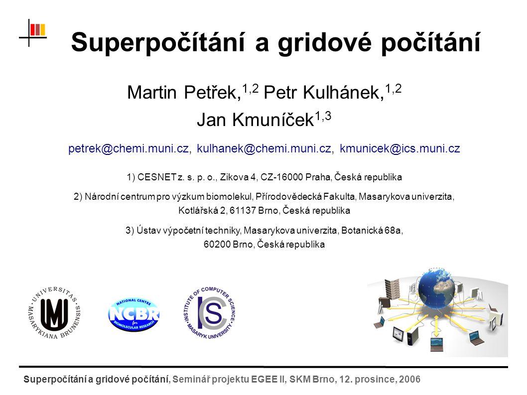 Obsah 1.Náročné výpočty a aplikace Výpočetní chemie (ukázka), částicová fyzika, zpracování dat,...