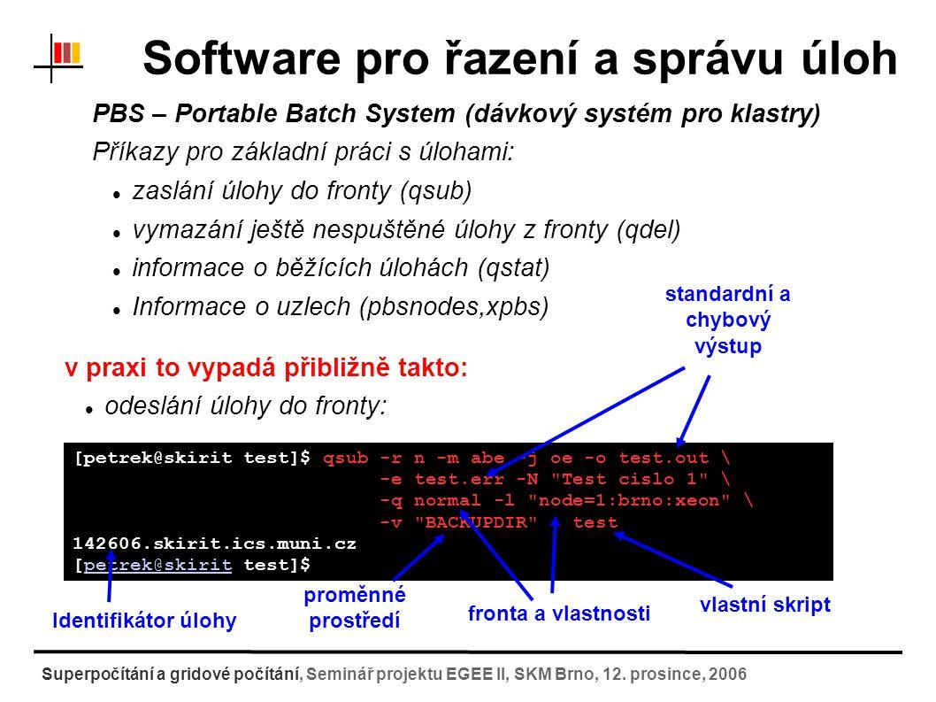 Software pro řazení a správu úloh PBS – Portable Batch System (dávkový systém pro klastry) vlastní skript [petrek@skirit petrek]$ cat test #!/bin/bash #PBS -W stagein=/scratch/petrek/xxx.com@skirit:test/xxx.com #PBS -W stageout=/scratch/petrek/xxx.log@skirit:test/xxx.log # Inicializace modulu a pridani modulu g98:.