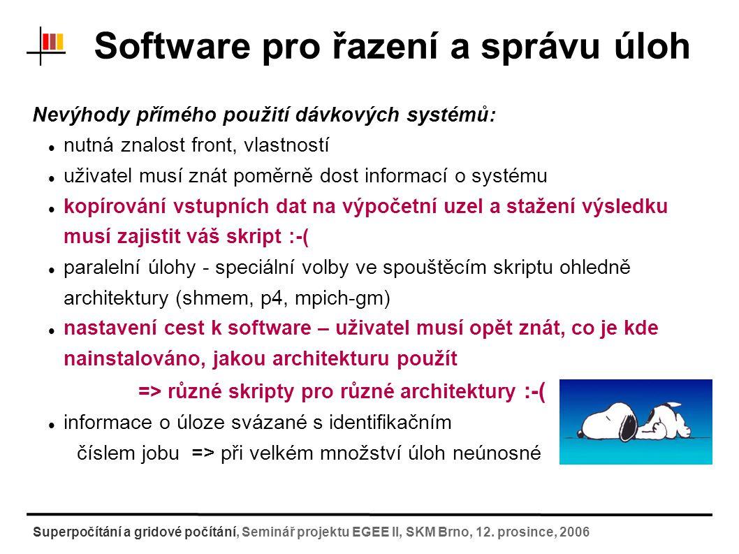 Software pro řazení a správu úloh Služby v gridových systémech: middleware gLite/LCG Certifikáty: (bez nich nelze na gridu existovat) soubor s informacemi o vaší identitě; má omezenou platnost, údaje šifrované příkazy pro práci s cert.: pro dlouhodobější úlohy => MyProxyCertifikát příkazy pro operaci se soubory: lcg-cp,...