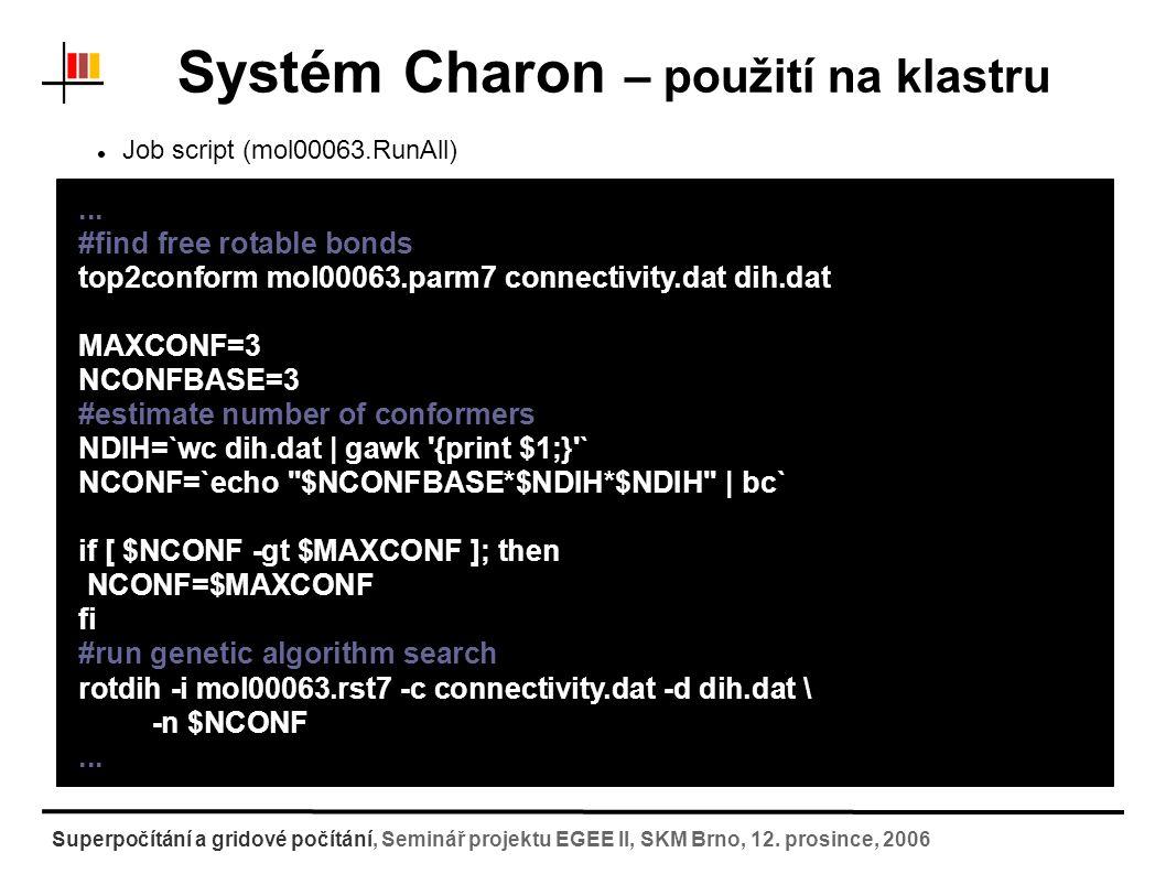 Systém Charon – použití na klastru [test1@wolf conformation-search$ psubmit long mol00063.RunAll [test1@wolf conformation-search]$ pinfo [test1@wolf conformation-search]$ pgo Superpočítání a gridové počítání, Seminář projektu EGEE II, SKM Brno, 12.