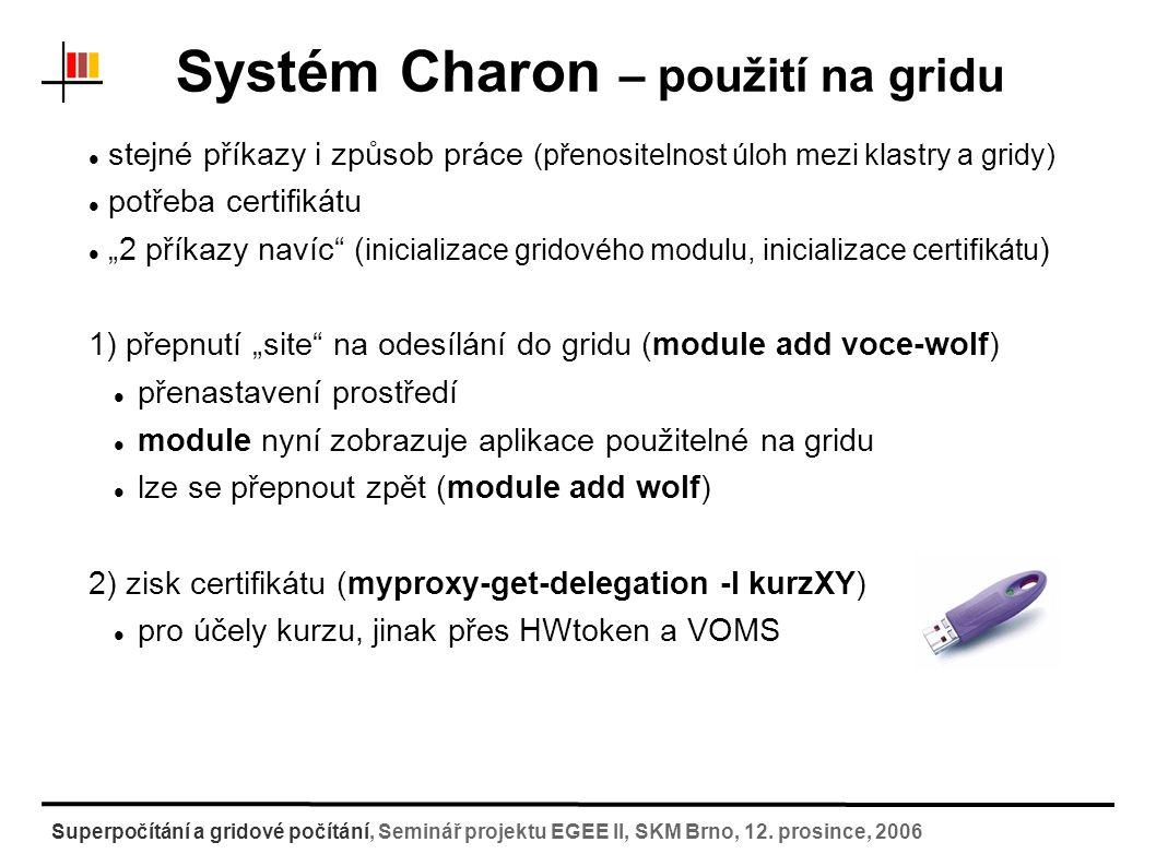 Systém Charon – použití na gridu kontrolní soubory JDL skript cd ~/EXAMPLES/GRID/01.simple/job2 psubmit skurut job2.run pinfo psync Superpočítání a gridové počítání, Seminář projektu EGEE II, SKM Brno, 12.