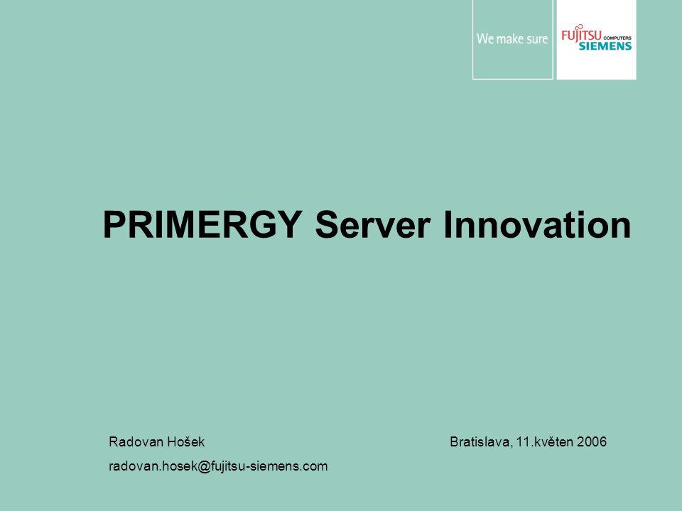 PRIMERGY Server Innovation Radovan Hošek Bratislava, 11.květen 2006 radovan.hosek@fujitsu-siemens.com