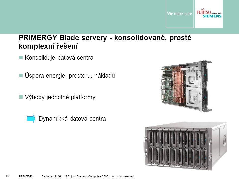 PRIMERGY Radovan Hošek © Fujitsu Siemens Computers 2006 All rights reserved 10 PRIMERGY Blade servery - konsolidované, prostě komplexní řešení Konsoli