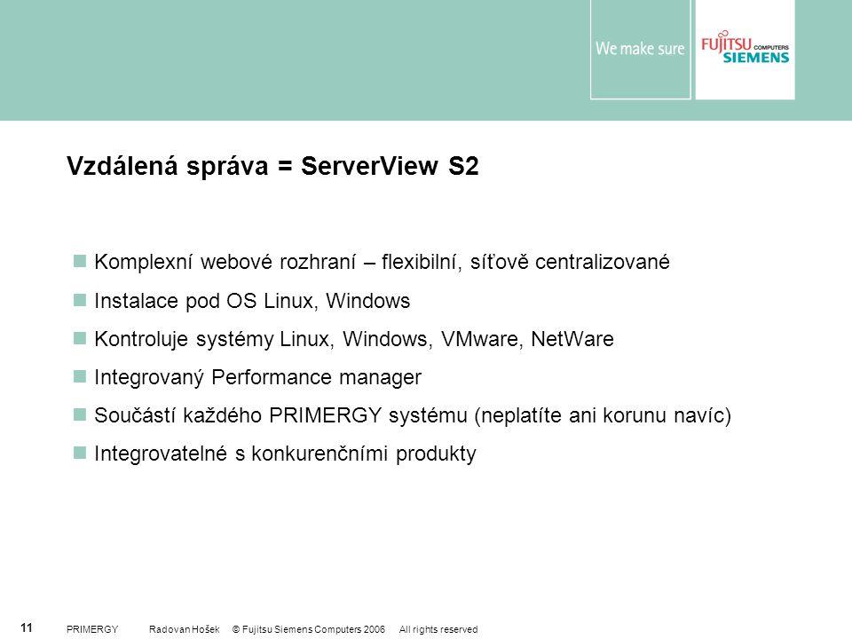 PRIMERGY Radovan Hošek © Fujitsu Siemens Computers 2006 All rights reserved 11 Vzdálená správa = ServerView S2 Komplexní webové rozhraní – flexibilní,