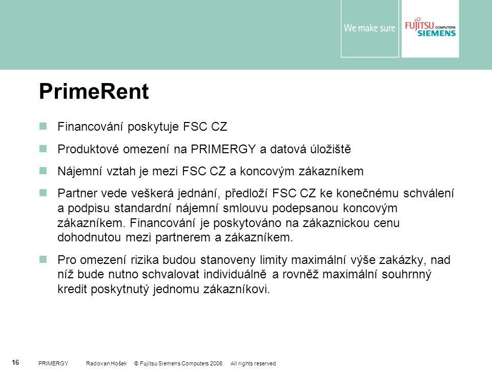 PRIMERGY Radovan Hošek © Fujitsu Siemens Computers 2006 All rights reserved 16 PrimeRent Financování poskytuje FSC CZ Produktové omezení na PRIMERGY a