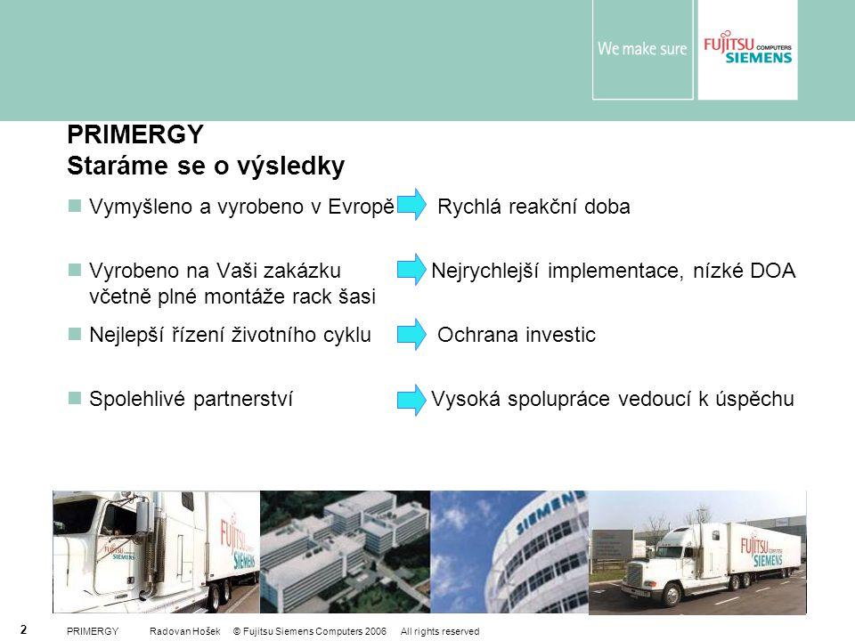 PRIMERGY Radovan Hošek © Fujitsu Siemens Computers 2006 All rights reserved 2 PRIMERGY Staráme se o výsledky Vymyšleno a vyrobeno v Evropě Rychlá reak