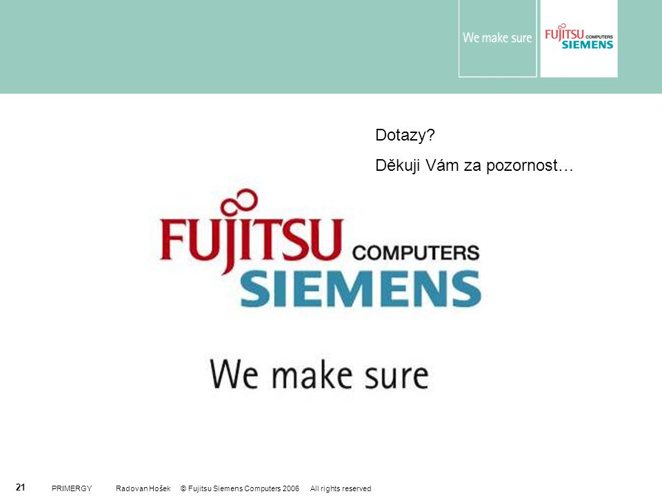 PRIMERGY Radovan Hošek © Fujitsu Siemens Computers 2006 All rights reserved 21 Dotazy.
