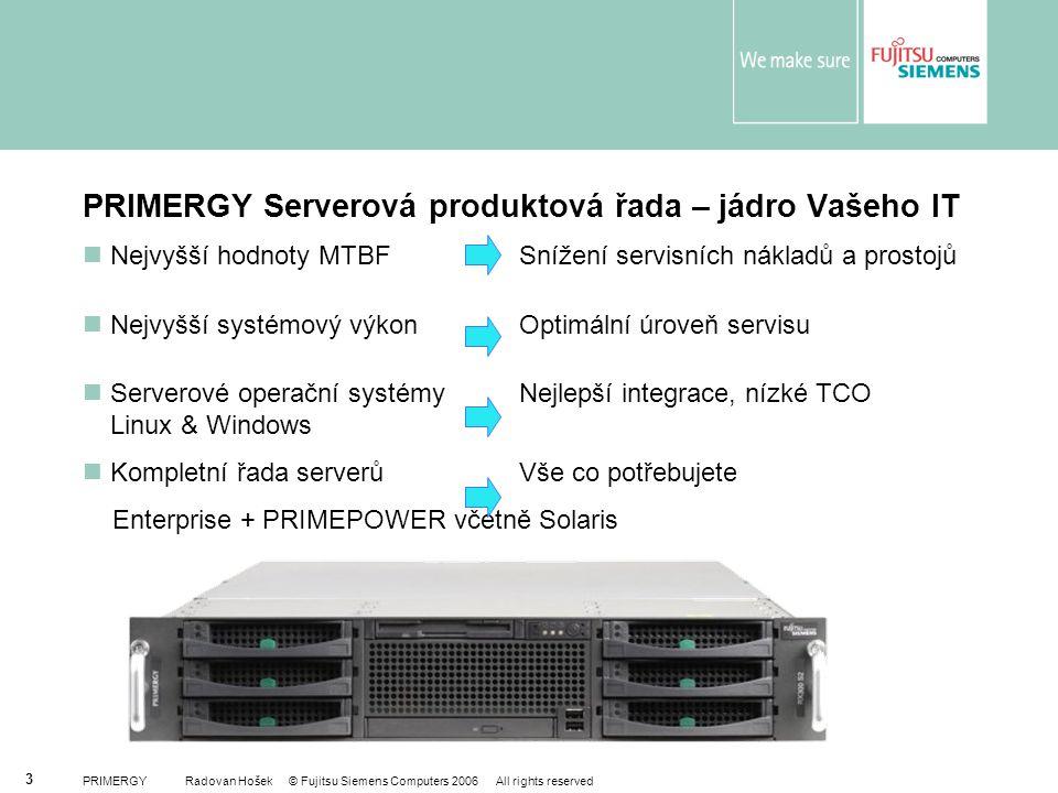 PRIMERGY Radovan Hošek © Fujitsu Siemens Computers 2006 All rights reserved 3 PRIMERGY Serverová produktová řada – jádro Vašeho IT Nejvyšší hodnoty MT