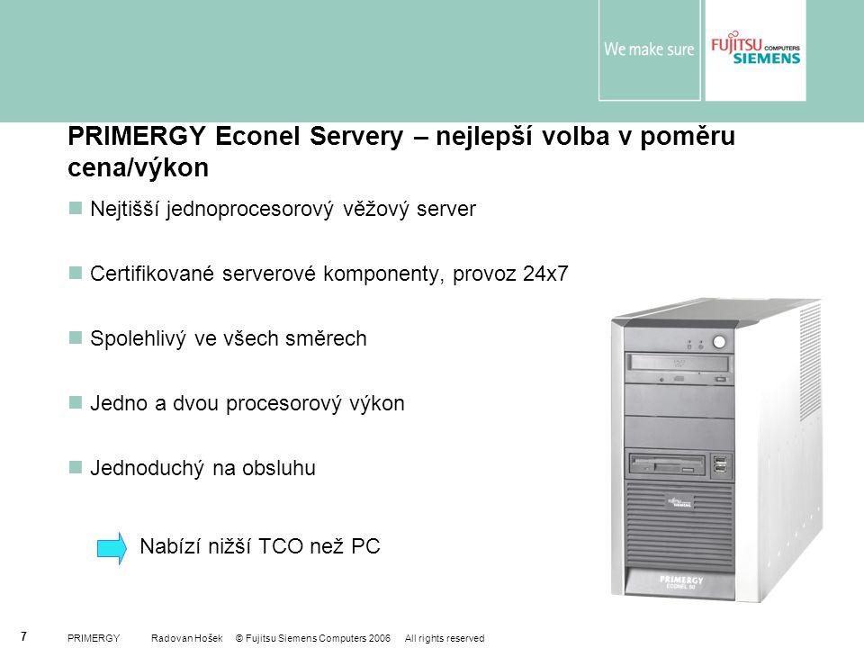 PRIMERGY Radovan Hošek © Fujitsu Siemens Computers 2006 All rights reserved 7 PRIMERGY Econel Servery – nejlepší volba v poměru cena/výkon Nejtišší je