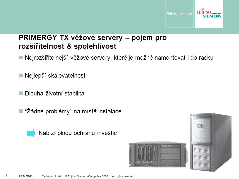 PRIMERGY Radovan Hošek © Fujitsu Siemens Computers 2006 All rights reserved 8 PRIMERGY TX věžové servery – pojem pro rozšiřitelnost & spolehlivost Nej