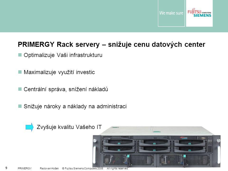 PRIMERGY Radovan Hošek © Fujitsu Siemens Computers 2006 All rights reserved 9 PRIMERGY Rack servery – snižuje cenu datových center Optimalizuje Vaši i