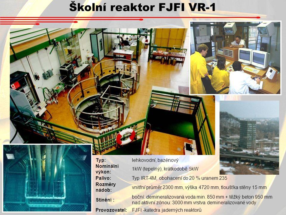 Školní reaktor FJFI VR-1 Typ:lehkovodní, bazénový Nominální výkon: 1kW (tepelný), krátkodobě 5kW Palivo:Typ IRT-4M, obohacení do 20 % uranem 235 Rozmě