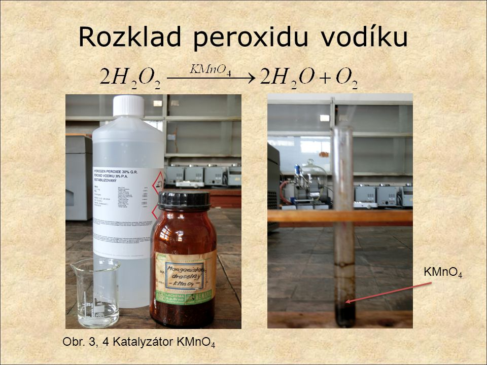 Rozklad peroxidu vodíku Obr. 3, 4 Katalyzátor KMnO 4 KMnO 4