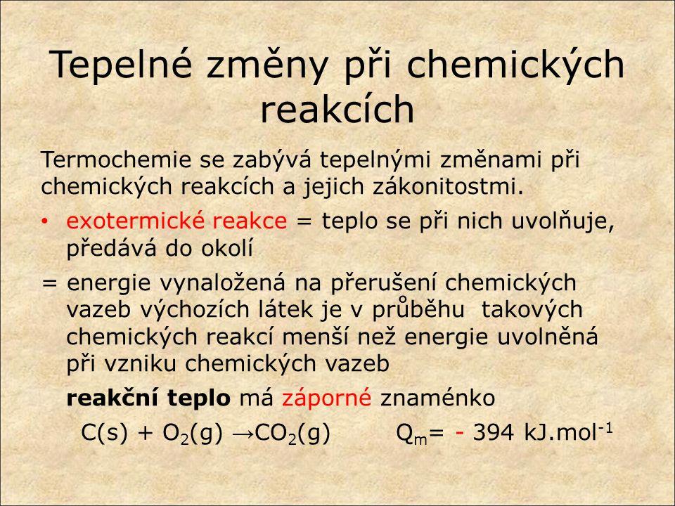 Tepelné změny při chemických reakcích Termochemie se zabývá tepelnými změnami při chemických reakcích a jejich zákonitostmi.